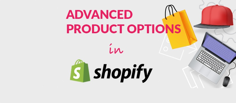How to Setup and Configure Advanced Product Options in Shopify